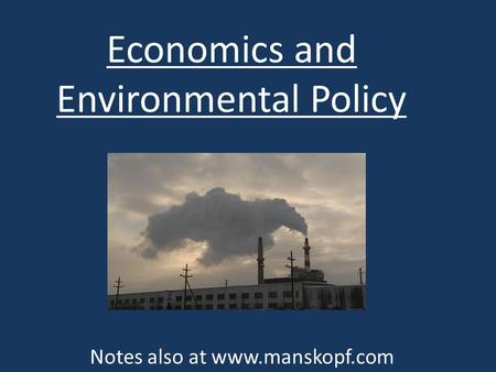Economics and Environmental Policy Notes also at www.manskopf.com.