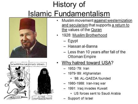 History of Islamic Fundamentalism Muslim movement against westernization and secularism that supports a return to the values of the Quran 1928: Muslim.