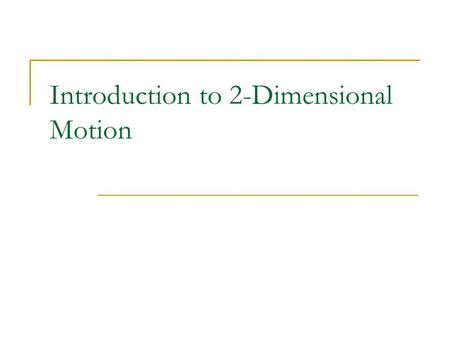 Introduction to 2-Dimensional Motion. 2-Dimensional Motion Definition: motion that occurs with both x and y components. Each dimension of the motion can.