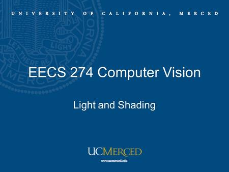 EECS 274 Computer Vision Light and Shading. Radiometry – measuring light Relationship between light source, surface geometry, surface properties, and.