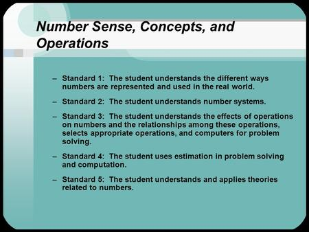 Number Sense, Concepts, and Operations –Standard 1: The student understands the different ways numbers are represented and used in the real world. –Standard.