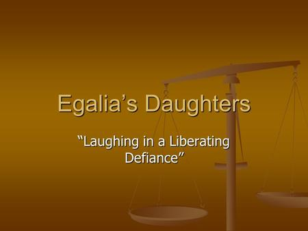 "Egalia's Daughters ""Laughing in a Liberating Defiance"""