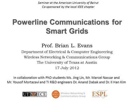 Powerline Communications for Smart Grids Prof. Brian L. Evans Department of Electrical & Computer Engineering Wireless Networking & Communications Group.