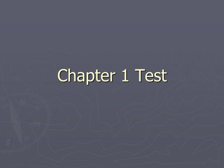 Chapter 1 Test. Directions ► Use the 3 pass method; 1st pass, answer questions you definitely know, 2nd pass questions you are pretty sure you can figure.