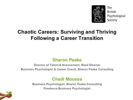 Chaotic Careers: Surviving and Thriving Following a Career Transition Sharon Peake Director of Talent & Assessment, Reed Elsevier Business Psychologist.