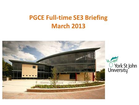 PGCE Full-time SE3 Briefing March 2013. Aims Be aware of the expectations of SE3 Understand what is expected of you during serial days Understand the.