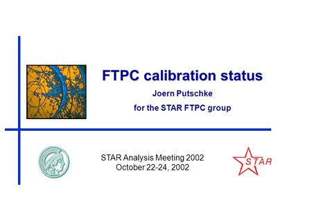 FTPC calibration status Joern Putschke for the STAR FTPC group STAR Analysis Meeting 2002 October 22-24, 2002.