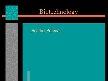 Biotechnology Heather Pereira. What is Biotechnology?  Biotechnology is defined by the US government as any technique that uses living organisms (or.