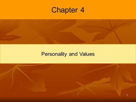 1 Chapter 4 Personality and Values. 2 Learning Objectives Define personality, describe how it is measured, and explain the factors that determine an individual's.