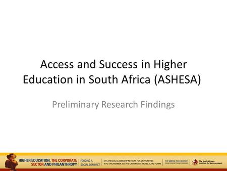 Access and Success in Higher Education in South Africa (ASHESA) Preliminary Research Findings.