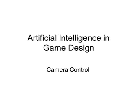 Artificial Intelligence in Game Design Camera Control.