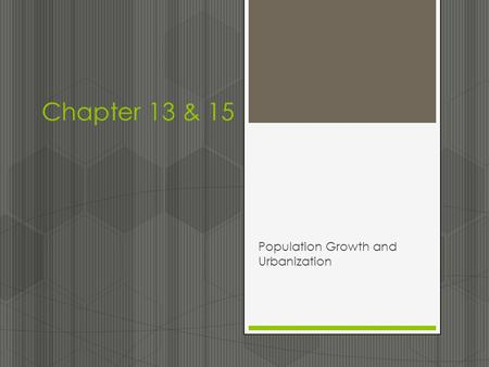Chapter 13 & 15 Population Growth and Urbanization.