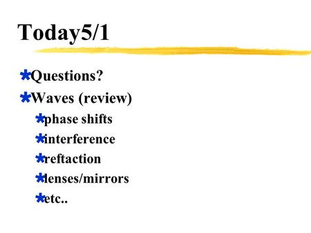 Today5/1 Questions? Waves (review) phase shifts interference