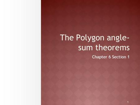 1 The Polygon angle- sum theorems Chapter 6 Section 1.