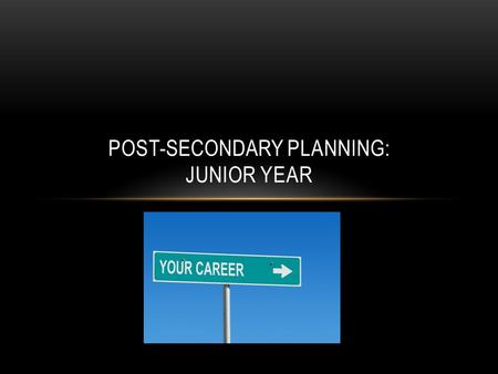POST-SECONDARY PLANNING: JUNIOR YEAR. So you want to go to college….. According to the National Center for Public Policy and Higher Education*, PA ranks.