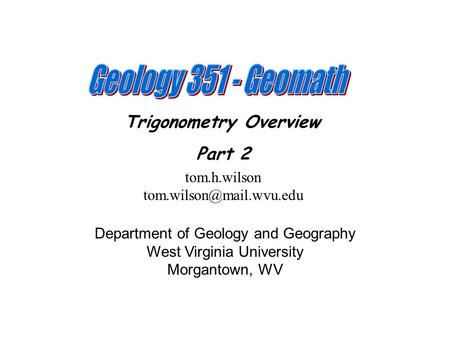 Trigonometry Overview Part 2 tom.h.wilson Department of Geology and Geography West Virginia University Morgantown, WV.