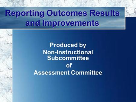 11 Reporting Outcomes Results and Improvements Produced by Non-Instructional Subcommittee of Assessment Committee.