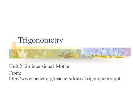 Trigonometry Unit 2: 2-dimensional Motion From: