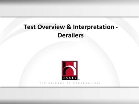 1 Test Overview & Interpretation - Derailers. A leading provider of assessments used for employee selection & development Assessed over 3.5 million working.