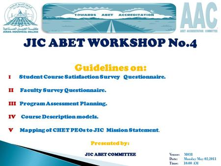 Venue: M038 Date: Monday May 02,2011 Time: 10:00 AM JIC ABET WORKSHOP No.4 Guidelines on: I Student Course Satisfaction Survey Questionnaire. II Faculty.