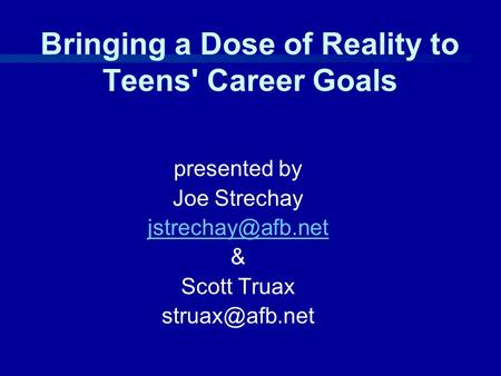 Bringing a Dose of Reality to Teens' Career Goals presented by Joe Strechay & Scott Truax