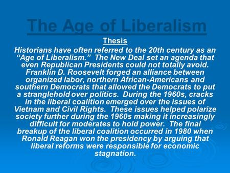 "The Age <strong>of</strong> Liberalism Thesis Historians have often referred to the 20th century as an ""Age <strong>of</strong> Liberalism."" The New Deal set an agenda that even Republican."