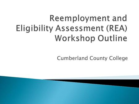 Cumberland County College.  Give you ideas, new tools, and the motivation ◦ To reinvigorate your search for new employment opportunities.  Learn about.