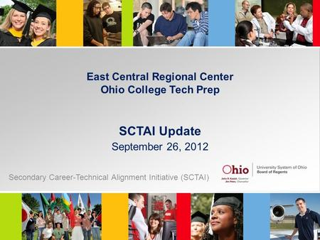 East Central Regional Center Ohio College Tech Prep SCTAI Update September 26, 2012 Secondary Career-Technical Alignment Initiative (SCTAI)