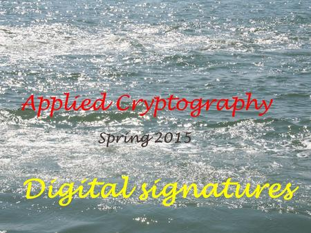 Applied Cryptography Spring 2015 Digital signatures.