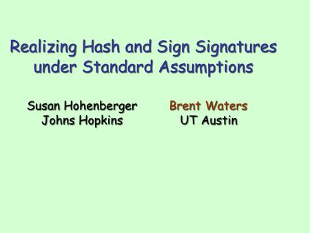 Realizing Hash and Sign Signatures under Standard Assumptions Realizing Hash and Sign Signatures under Standard Assumptions Susan Hohenberger Johns Hopkins.