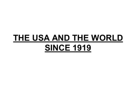 THE USA AND THE WORLD SINCE 1919. Introduction Today the USA is both a leading economic and diplomatic power US economic power asserted in the 20's but.