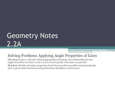 Geometry Notes 2.2A Solving Problems Applying Angle Properties of Lines LG.1.G.5 Explore, with and without appropriate technology, the relationship between.