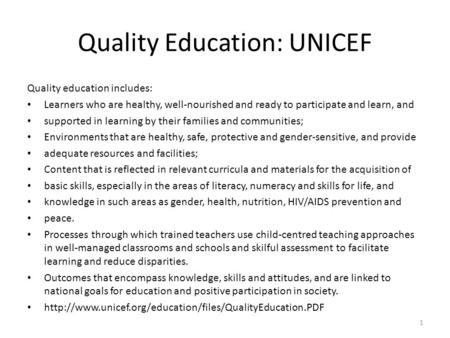 Quality Education: UNICEF Quality education includes: Learners who are healthy, well-nourished and ready to participate and learn, and supported in learning.
