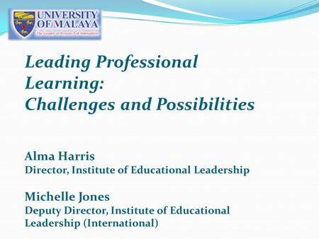 Leading Professional Learning: Challenges and Possibilities Alma Harris Director, Institute of Educational Leadership Michelle Jones Deputy Director,