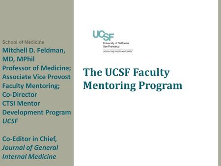 Mitchell D. Feldman, MD, MPhil Professor of Medicine; Associate Vice Provost Faculty Mentoring; Co-Director CTSI Mentor Development Program UCSF Co-Editor.