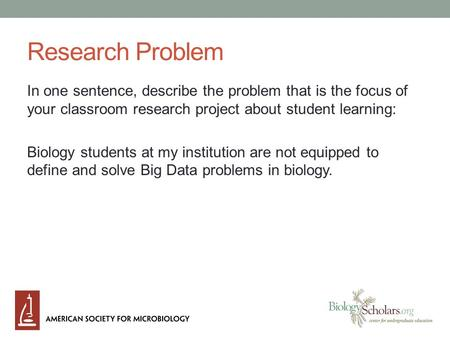 Research Problem In one sentence, describe the problem that is the focus of your classroom research project about student learning: Biology students at.