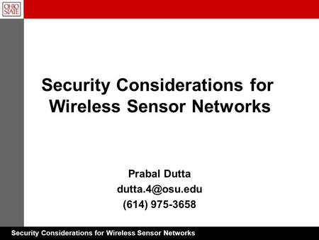 Security Considerations for Wireless Sensor Networks Prabal Dutta (614) 975-3658 Security Considerations for Wireless Sensor Networks.