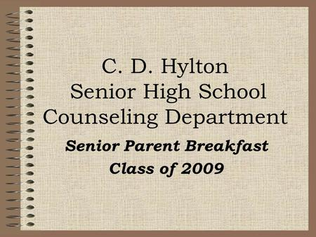 C. D. Hylton Senior High School Counseling Department Senior Parent Breakfast Class of 2009.