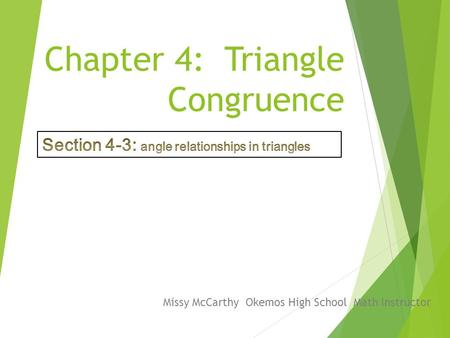 Chapter 4: Triangle Congruence Missy McCarthy Okemos High School Math Instructor.