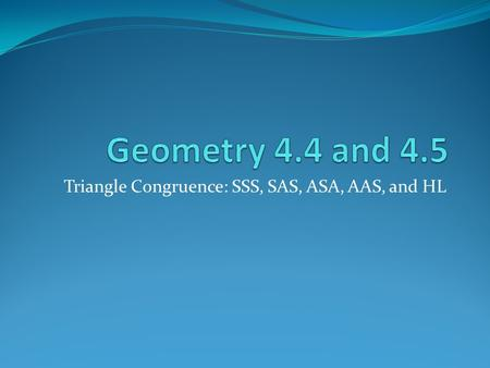 Triangle Congruence: SSS, SAS, ASA, AAS, and HL. Learning Targets Students should be able to… Apply SSS, SAS, ASA, AAS, and HL to construct triangles.
