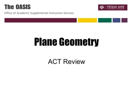Plane Geometry ACT Review. It's all a matter of degree Degrees in a circle - 360 Degrees in a line - 180 Degrees in a right angle – 90 Degrees in a triangle.