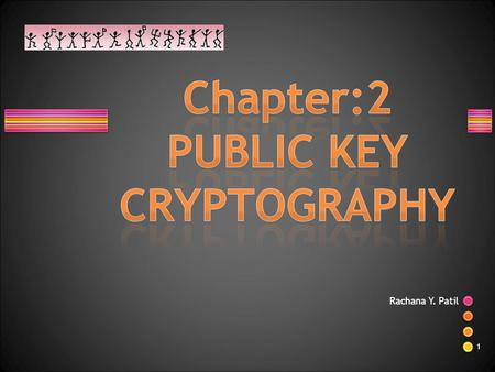 Rachana Y. Patil 1. 10. 2 Symmetric and asymmetric-key cryptography will exist in parallel and continue to serve the community. We actually believe that.