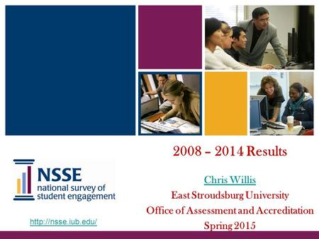 2008 – 2014 Results Chris Willis East Stroudsburg University Office of Assessment and Accreditation Spring 2015