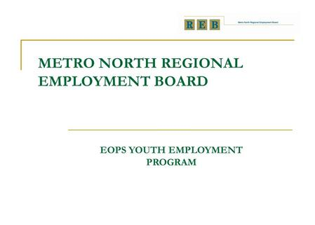 METRO NORTH REGIONAL EMPLOYMENT BOARD EOPS YOUTH EMPLOYMENT PROGRAM.