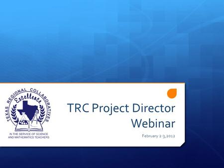 TRC Project Director Webinar February 2-3,2012. Greetings  Agenda for Today:  Eighteenth Annual Meeting  Grant Update (2011-2012)  RFA Update (2012-2013)