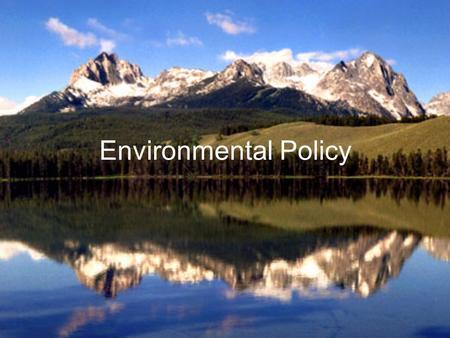 Environmental Policy. Origins of Modern Environmental Movement  Conservationist Movement: began in the Progressive Era and was given national attention.