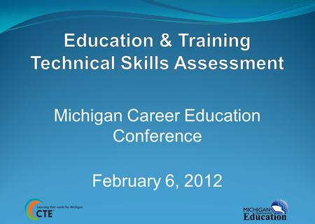 Michigan Career Education Conference February 6, 2012.
