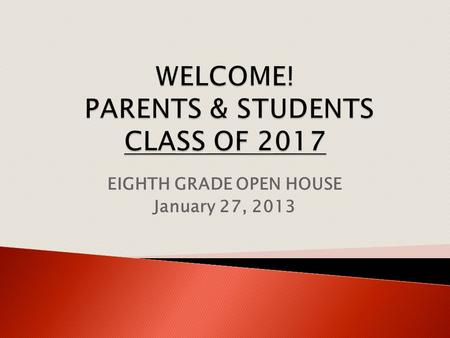 EIGHTH GRADE OPEN HOUSE January 27, 2013.  8 classes per year (40 credits) ◦ 4 classes, 80 minutes each per day  1 block each day is for a 40 minute.