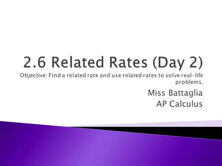 Miss Battaglia AP Calculus Related rate problems involve finding the ________ at which some variable changes. rate.