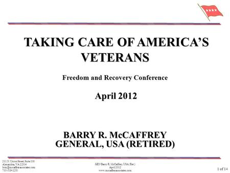 1 of 14 GEN Barry R. McCaffrey, USA (Ret.) April 2012  211 N. Union Street, Suite 100 Alexandria, VA 22314